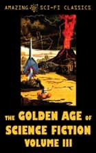 The Golden Age of Science Fiction - Volume III ebook by Murray Leinster, Bill Doede, Donald Colvin,...