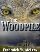 The Woodpile ebook by Fred McLean