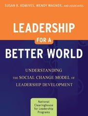 Leadership for a Better World - Understanding the Social Change Model of Leadership Development ebook by Susan R. Komives,Wendy Wagner