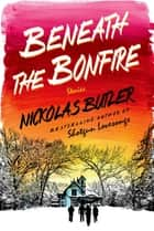 Beneath the Bonfire - Stories ebook by Nickolas Butler