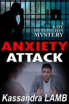 Anxiety Attack - A Kate Huntington Mystery, #9 ebook by Kassandra Lamb