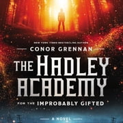 The Hadley Academy for the Improbably Gifted - A Novel audiobook by Conor Grennan