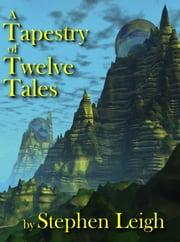 A Tapestry of Twelve Tales ebook by Stephen Leigh