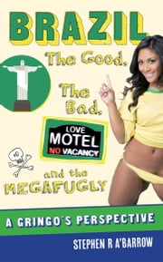 Brazil - The Good, the Bad, and the Megafugly ebook by Stephen A'Barrow