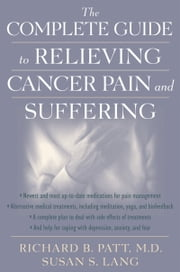 The Complete Guide to Relieving Cancer Pain and Suffering ebook by Richard B. Patt,Susan S. Lang