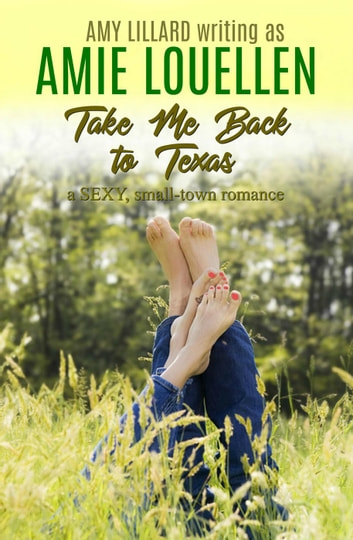Take Me Back To Texas: a Small Town Contemporary Romance - Loveless Texas, #1 ebook by Amie Louellen,Amy Lillard