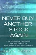 Never Buy Another Stock Again ebook by David Gaffen