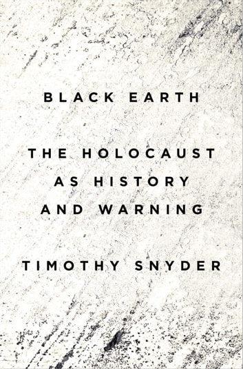 Black Earth - The Holocaust as History and Warning ebook by Timothy Snyder
