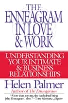 The Enneagram in Love and Work - Understanding Your Intimate and Business Relationships ebook by Helen Palmer
