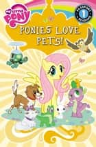 My Little Pony: Ponies Love Pets! ebook by Emily C. Hughes
