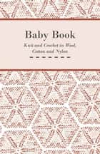 Baby Book - Knit and Crochet in Wool, Cotton and Nylon ebook by Anon.