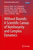 Without Bounds: A Scientific Canvas of Nonlinearity and Complex Dynamics ebook by Ramon G. Rubio, Yuri S. Ryazantsev, Victor M Starov,...