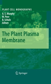 The Plant Plasma Membrane ebook by Angus S. Murphy,Wendy Peer,Burkhard Schulz