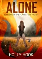 Alone (#1 Flamestone Trilogy) - Flamestone Trilogy, #1 ebook by
