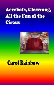 Acrobats, Clowning, all the Fun of the Circus ebook by Carol Rainbow