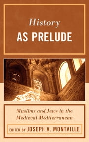 History as Prelude - Muslims and Jews in the Medieval Mediterranean ebook by Joseph V. Montville,Mark R. Cohen,Olivia Remie Constable,Ahmad Dallal,Thomas F. Glick,Diana Lobel,Kathryn A. Miller,Joseph V. Montville,Raymond P. Scheindlin