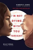 I'm Not Dying with You Tonight ebook by Gilly Segal, Kimberly Jones