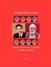 Living Osho Love, A Book Review of Swami Anand Arun's Biography ebook by Osho Rose
