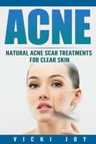 ACNE - Natural Acne Scar Treatments for Clear Skin ebook by Vicki Joy