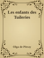 Les enfants des Tuileries ebook by Olga de Pitray