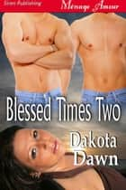 Blessed Times Two ebook by Dakota Dawn