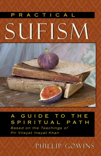 Practical Sufism - A Guide to the Spiritual Path Based on the Teachings of Pir Vilayat Inayat Khan ebook by Phillip Gowins