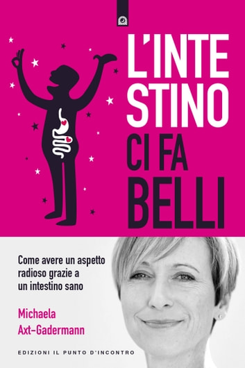 L'intestino ci fa belli - Come avere un aspetto radioso grazie a un intestino sano ebook by Michaela Axt-Gadermann