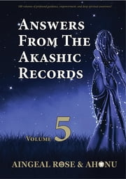 Answers From The Akashic Records Vol 5 - Practical Spirituality for a Changing World ebook by Aingeal Rose O'Grady, Ahonu