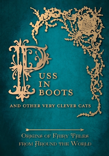 Puss in Boots' - And Other Very Clever Cats (Origins of the Fairy Tale from around the World) - Origins of the Fairy Tale from around the World ebook by Amelia Carruthers