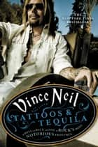 Tattoos & Tequila - To Hell and Back with One of Rock's Most Notorious Frontmen ebook by Vince Neil, Mike Sager