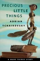Precious Little Things - A Tor.com Original ebook by Adrian Tchaikovsky