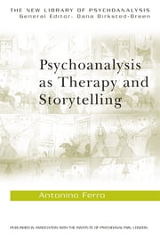 Psychoanalysis as Therapy and Storytelling ebook by Antonino Ferro