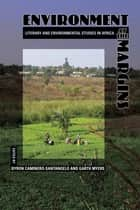 Environment at the Margins - Literary and Environmental Studies in Africa ebook by Byron Caminero-Santangelo, Garth Myers