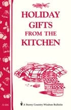 Holiday Gifts from the Kitchen ebook by Editors of Storey Publishing