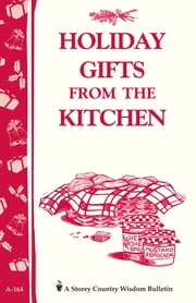Holiday Gifts from the Kitchen - Storey's Country Wisdom Bulletin A-164 ebook by Storey Publishing