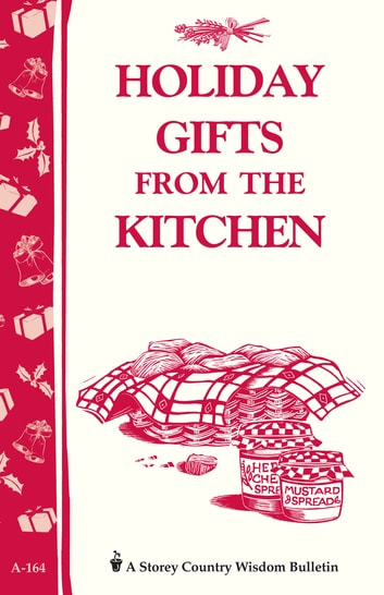Holiday Gifts from the Kitchen - Storey's Country Wisdom Bulletin A-164 ebook by Editors of Storey Publishing