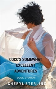 Coco's Somewhat Excellent Adventures:Hawaii - Coco's Somewhat Excellent Adventures, #1 ebook by Cheryl Sterling