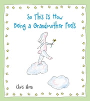 So This Is How Being a Grandmother Feels ebook by Chris Shea