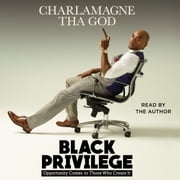 Black Privilege - Opportunity Comes to Those Who Create It audiobook by Charlamagne Tha God