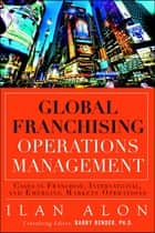Global Franchising Operations Management - Cases in International and Emerging Markets Operations ebook by Ilan Alon