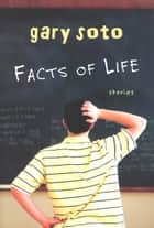 Facts of Life - Stories eBook by Gary Soto