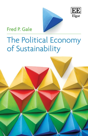 The Political Economy of Sustainability ebook by Fred P. Gale
