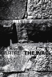 The Wall: (Intimacy) and Other Stories ebook by Jean-Paul Sartre,Lloyd Alexander