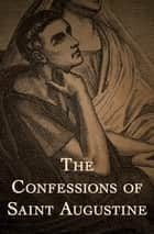 The Confessions of Saint Augustine E-bok by Saint Augustine