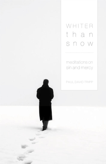 Whiter Than Snow: Meditations on Sin and Mercy - Meditations on Sin and Mercy ebook by Paul David Tripp