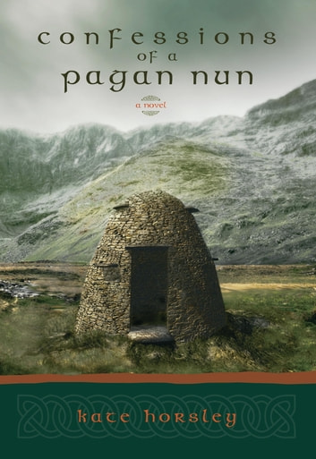 Confessions of a Pagan Nun - A Novel ebook by Kate Horsley