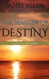 The Master of Destiny: Classic Self Help Book ebook by James Allen