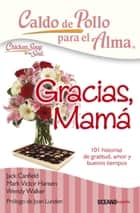 Caldo de pollo para el alma. Gracias, mamá 電子書 by Jack Canfield, Mark Victor Hansen, Amy Newmark
