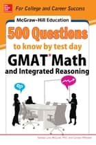 McGraw-Hill Education 500 GMAT Math and Integrated Reasoning Questions to Know by Test Day ebook by Sandra Luna McCune, Carolyn Wheater