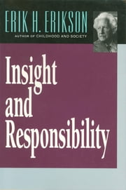 Insight and Responsibility ebook by Erik H. Erikson
